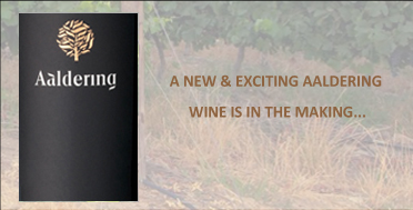 A NEW & EXCITING AALDERING WINE IS IN THE MAKING..