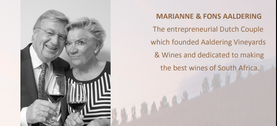 MARIANNE & FONS AALDERING - The entrepreneurial Dutch Couple which founded Aaldering Vineyards & Wines and dedicated to making the best wines of South Africa.